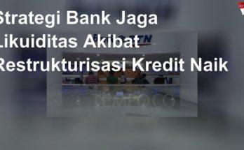 Strategi Bank Jaga Likuiditas Akibat Restrukturisasi Kredit Naik